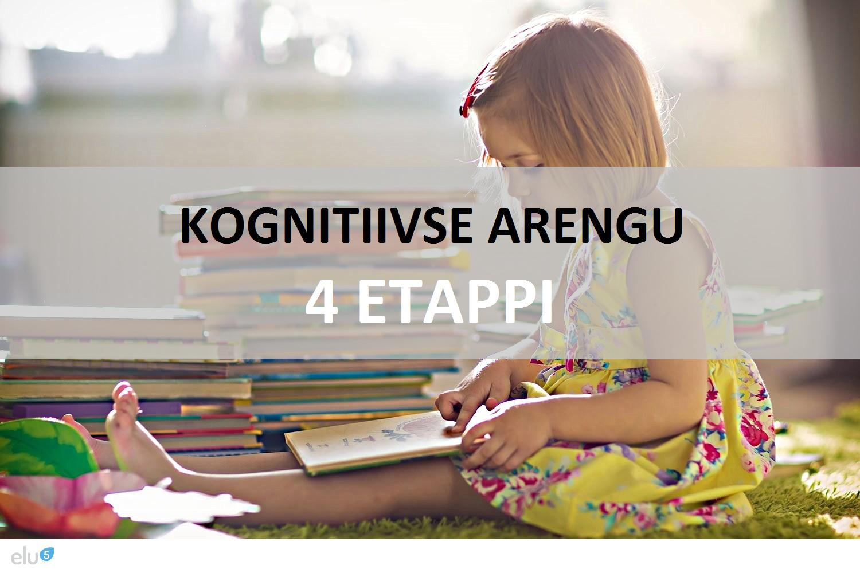 Elu5-Piaget kognitiivse arengu 4 etappi1