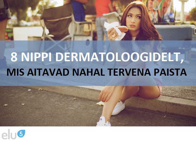 Elu5-8 nippi dermatoloogidelt mis aitavad sinu nahal ilusa ja tervena paista3
