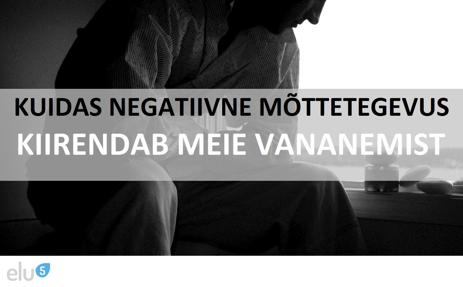 Elu5-kuidas negatiivne mõttetegevus kiirendab meie vananemist