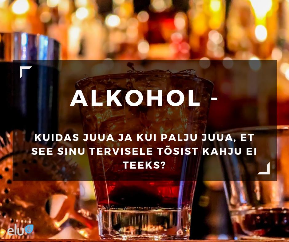 Elu5 - Artikkel - Alkohol, kuidas vältida terviseriske ja kui palju võib seda tarbida?